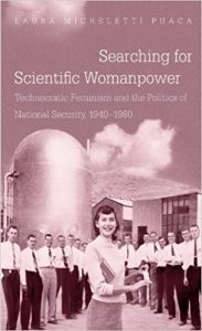 Searching for Scientific Womanpower: Technocratic Feminism and the Politics of National Security, 1940-1980
